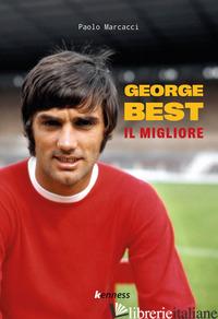 GEORGE BEST. IL MIGLIORE - MARCACCI PAOLO