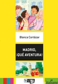 MADRID, ¡QUE' AVENTURA! EDIZ. PER LA SCUOLA. CON FILE AUDIO PER IL DOWNLOAD - CORTAZAR BLANCA