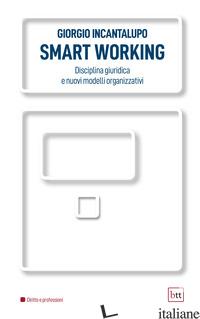 SMART WORKING. DISCIPLINA GIURIDICA E NUOVI MODELLI ORGANIZZATIVI - INCANTALUPO GIORGIO