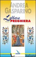 LETTERE SULLA PREGHIERA - GASPARINO ANDREA