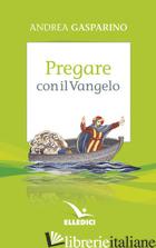 PREGARE CON IL VANGELO - GASPARINO ANDREA