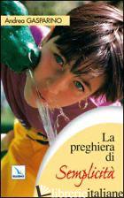 PREGHIERA DI SEMPLICITA' (LA) - GASPARINO ANDREA