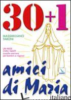 30 + 1 AMICI DI MARIA. UN MESE CON I SANTI. SUSSIDIO MARIANO PER BAMBINI E RAGAZ - TARONI MASSIMILIANO