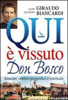 QUI E' VISSUTO DON BOSCO. ITINERARI STORICO-GEOGRAFICI E SPIRITUALI - GIRAUDO ALDO; BIANCARDI GIUSEPPE; BIANCARDI GIUSEPPE
