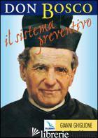 DON BOSCO: IL SISTEMA PREVENTIVO. MAESTRO PER L'EDUCAZIONE - BOSCO GIOVANNI (SAN); GHIGLIONE GIANNI