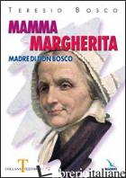 MAMMA MARGHERITA. MADRE DI DON BOSCO - BOSCO TERESIO