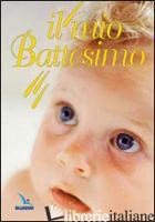 MIO BATTESIMO (IL) - BARTOLINI BARTOLINO