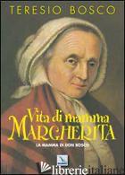 VITA DI MAMMA MARGHERITA. LA MAMMA DI DON BOSCO - BOSCO TERESIO