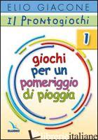 PRONTOGIOCHI (IL). VOL. 1: GIOCHI PER UN POMERIGGIO DI PIOGGIA - GIACONE ELIO