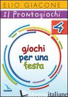 PRONTOGIOCHI (IL). VOL. 4: GIOCHI PER UNA FESTA - GIACONE ELIO
