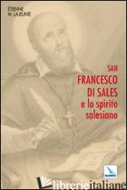 SAN FRANCESCO DI SALES E LO SPIRITO SALESIANO - LAJEUNIE ÈTIENNE-MARIE