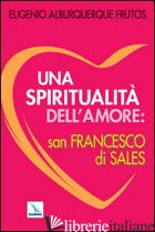SPIRITUALITA' DELL'AMORE: SAN FRANCESCO DI SALES (UNA) - ALBURQUERQUE FRUTOS EUGENIO