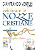 CELEBRARE LE NOZZE CRISTIANE. RIFLETTERE PROGETTARE CELEBRARE. CON CD-ROM - VENTURI G. (CUR.)