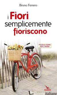 FIORI SEMPLICEMENTE FIORISCONO. PICCOLE STORIE PER L'ANIMA (I) - FERRERO BRUNO