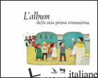 ALBUM DELLA MIA PRIMA COMUNIONE (L') - ALADJIDI VIRGINIE; PELLISSIER CAROLINE; PELLISSIER CAROLINE