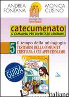 PROGETTO EMMAUS. CATECUMENATO. VOL. 5: TESTIMONI DELLA COMUNITA' CRISTIANA. GUID - FONTANA ANDREA; CUSINO MONICA; CUSINO MONICA