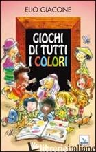 GIOCHI DI TUTTI I COLORI - GIACONE ELIO
