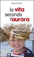 VITA SECONDO L'AURORA (LA) - FERRERO BRUNO