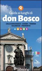 GUIDA AI LUOGHI DI DON BOSCO - ANIMAGIOVANE (CUR.)