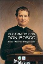 IN CAMMINO CON DON BOSCO - ROSSI VALTER