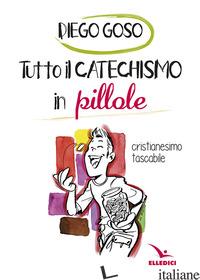 TUTTO IL CATECHISMO IN PILLOLE - GOSO DIEGO