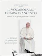 VOCABOLARIO DI PAPA FRANCESCO. PAROLE PROFETICHE PER IL NOSTRO TEMPO (IL). VOL.  - CARRIERO A. (CUR.)
