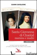 SANTA GIOVANNA DI CHANTAL. VOL. 1: MAMMA E MADRE - GHIGLIONE GIANNI