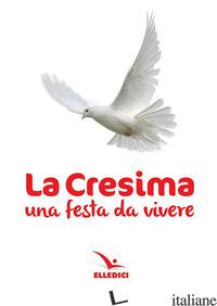CRESIMA. UNA FESTA DA VIVERE (LA) - AA.VV.