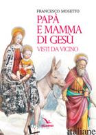 PAPA' E MAMMA DI GESU' VISTI DA VICINO - MOSETTO FRANCESCO