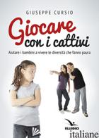 GIOCARE CON I CATTIVI - CURSIO GIUSEPPE