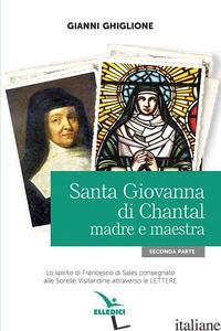 SANTA GIOVANNA DI CHANTAL. VOL. 2: MADRE E MAESTRA - GHIGLIONE GIANNI
