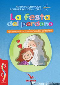 FESTA DEL PERDONO (LA) - CENTRO EVANGELIZZAZIONE E CATECHESI «DON BOSCO» (CUR.)