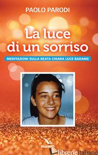 LUCE DI UN SORRISO. MEDITAZIONI SULLA BEATA CHIARA LUCE BADANO (LA) - PARODI PAOLO