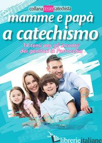 MAMME E PAPA' A CATECHISMO. 14 TEMI PER GLI INCONTRI DEI GENITORI IN PARROCCHIA - RAIMONDO PIERFORTUNATO