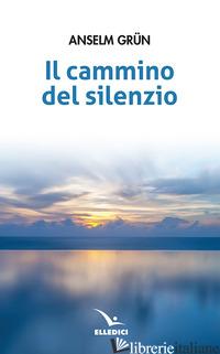 CAMMINO DEL SILENZIO (IL) - GRUN ANSELM