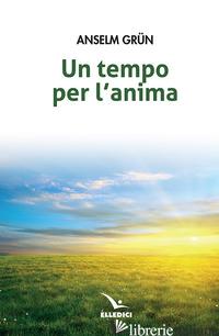 TEMPO PER L'ANIMA (UN) - GRUN ANSELM