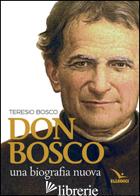 DON BOSCO. UNA BIOGRAFIA NUOVA - BOSCO TERESIO