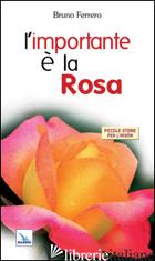 IMPORTANTE E' LA ROSA (L') - FERRERO BRUNO