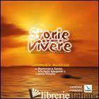 STORIE PER VIVERE. COMMEDIA MUSICALE SU DOMENICO SAVIO, MICHELE MAGONE E LAURA V - BELLOCHI GIUSEPPINA; COSTA GIUSEPPINA; BELLOCCHI ARMANDO; COSTA GIUSEPPINA; BELL