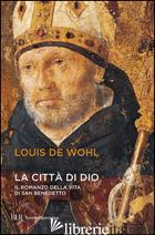 CITTA' DI DIO. STORIA DI SAN BENEDETTO (LA) - WOHL LOUIS