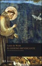 GIOIOSO MENDICANTE. VITA DI FRANCESCO D'ASSISI (IL) - WOHL LOUIS
