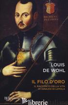 FILO D'ORO. IL ROMANZO DELLA VITA DI SANT'IGNAZIO DI LOYOLA (IL) - WOHL LOUIS