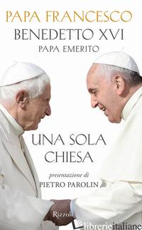 UNA SOLA CHIESA - FRANCESCO (JORGE MARIO BERGOGLIO); BENEDETTO XVI (JOSEPH RATZINGER)