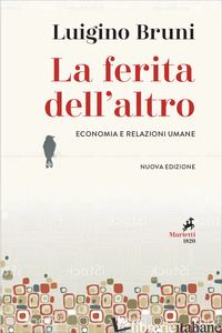 FERITA DELL'ALTRO. ECONOMIA E RELAZIONI UMANE (LA) - BRUNI LUIGINO