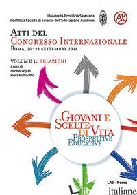 GIOVANI E SCELTE DI VITA. PROSPETTIVE EDUCATIVE. ATTI DEL CONGRESSO INTERNAZIONA - VOJTAS M. (CUR.); RUFFINATTO P. (CUR.)