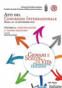 GIOVANI E SCELTE DI VITA. PROSPETTIVE EDUCATIVE. ATTI DEL CONGRESSO INTERNAZIONA - SPIGA M. T. (CUR.)