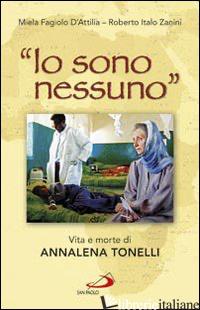 «IO SONO NESSUNO». VITA E MORTE DI ANNALENA TONELLI - FAGIOLO D'ATTILIA MIELA; ZANINI ROBERTO ITALO