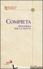 COMPIETA. PREGHIERA PER LA NOTTE - AA.VV.
