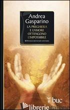 PREGHIERA E L'AMORE OTTENGONO L'IMPOSSIBILE (LA) - GASPARINO ANDREA
