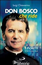 DON BOSCO CHE RIDE. I «FIORETTI» DI SAN GIOVANNI BOSCO - CHIAVARINO LUIGI